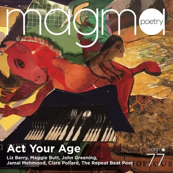Magma Poetry 77: Act Your Age cover. Liz Berry, Maggie Butt, John Greening, Jamal Mehmood, Clare Pollard, The Repeat Beat Poet.