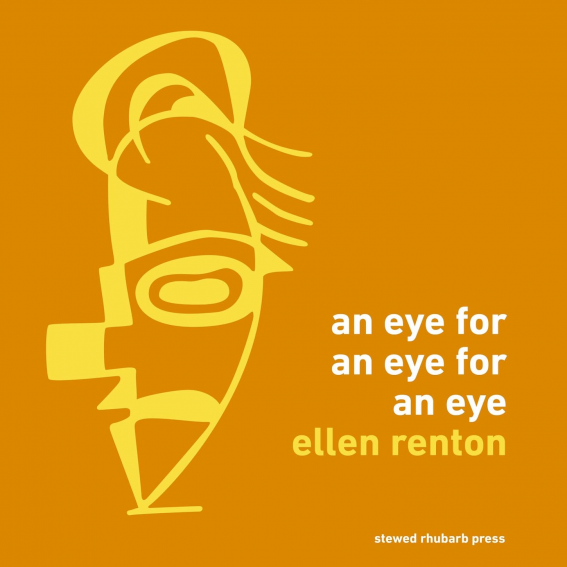 An Eye For An Eye For An Eye pamphlet cover: orange background with a yellow face, reads 'An Eye For An Eye For An Eye, Ellen Renton, Stewed Rhubarb Press'
